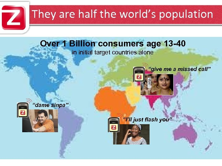 They are half the world's population Over 1 Billion consumers age 13 -40 in
