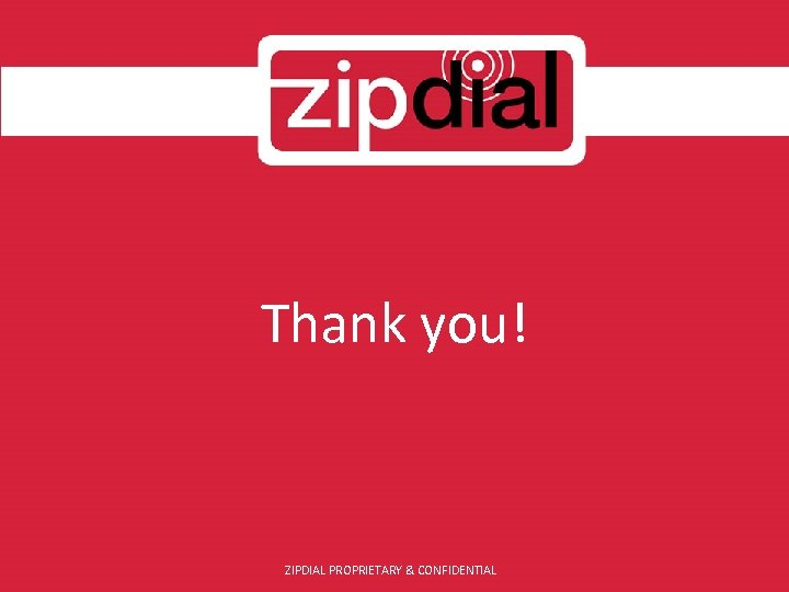 Thank you! ZIPDIAL PROPRIETARY & CONFIDENTIAL