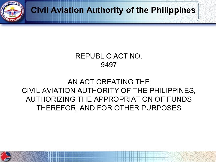 Civil Aviation Authority of the Philippines REPUBLIC ACT NO. 9497 AN ACT CREATING THE