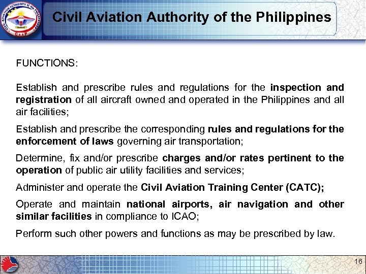 Civil Aviation Authority of the Philippines FUNCTIONS: Establish and prescribe rules and regulations for