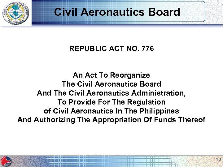 Civil Aeronautics Board REPUBLIC ACT NO. 776 An Act To Reorganize The Civil Aeronautics