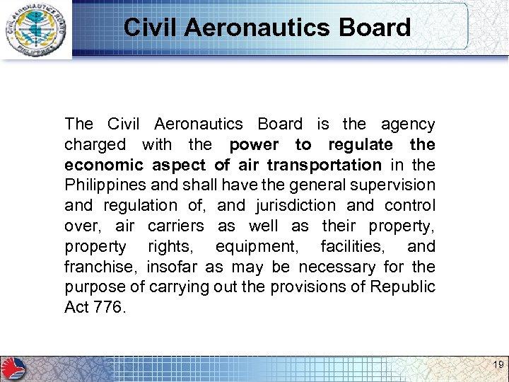 Civil Aeronautics Board The Civil Aeronautics Board is the agency charged with the power