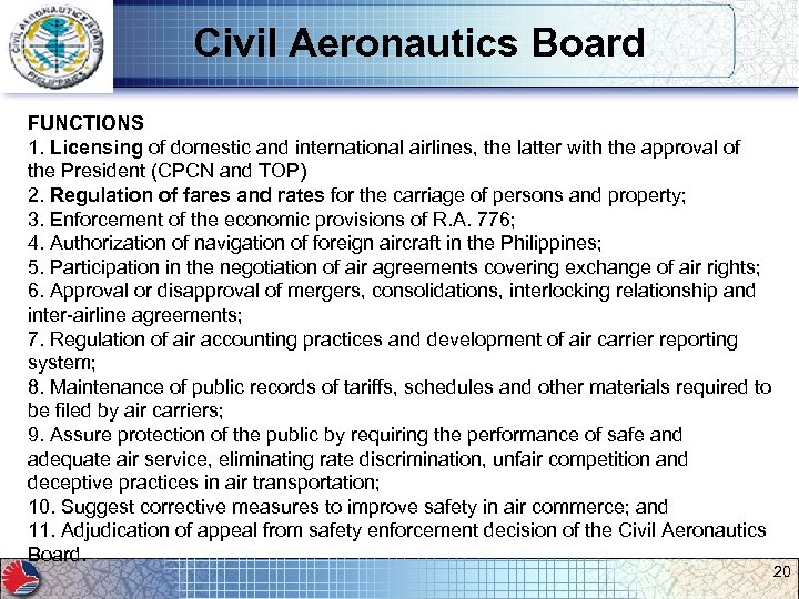 Civil Aeronautics Board FUNCTIONS 1. Licensing of domestic and international airlines, the latter with