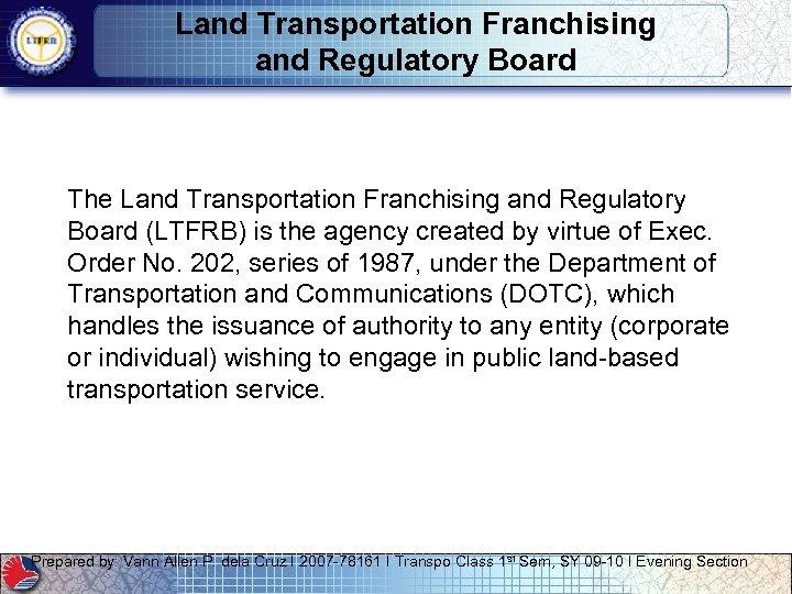 Land Transportation Franchising and Regulatory Board The Land Transportation Franchising and Regulatory Board (LTFRB)