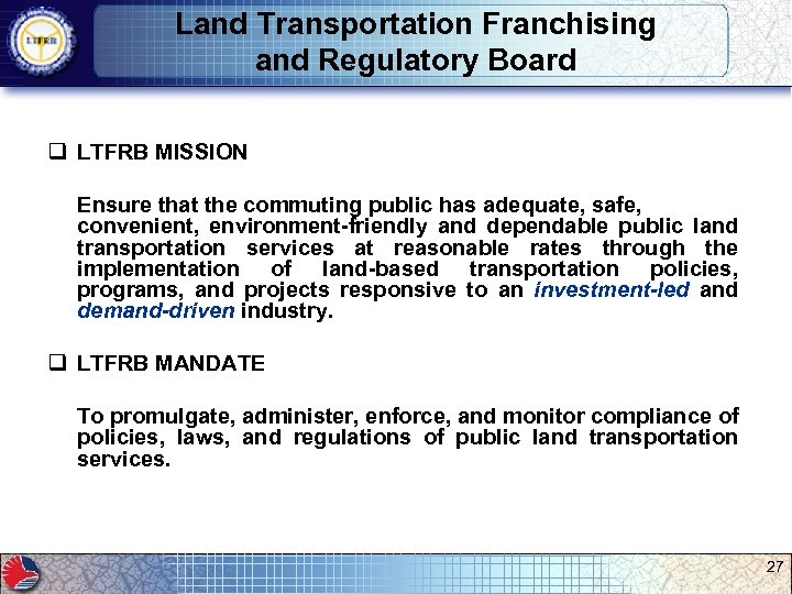 Land Transportation Franchising and Regulatory Board q LTFRB MISSION Ensure that the commuting public