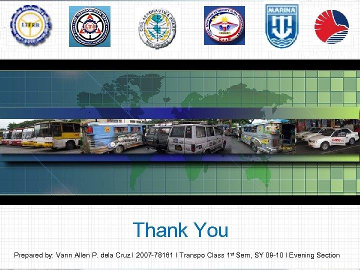 Thank You Prepared by: Vann Allen P. dela Cruz I 2007 -78161 I Transpo