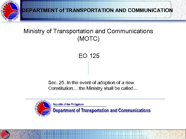 DEPARTMENT of TRANSPORTATION AND COMMUNICATION Ministry of Transportation and Communications (MOTC) EO 125 Sec.