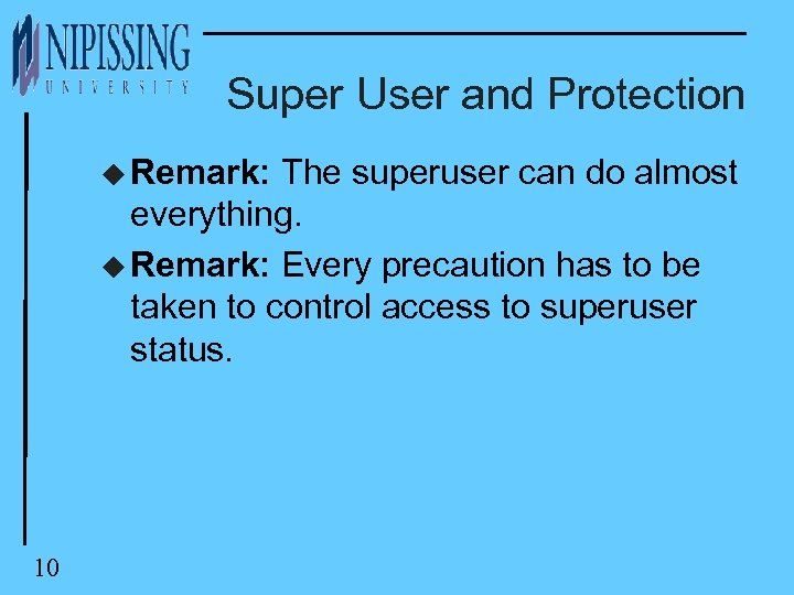 Super User and Protection u Remark: The superuser can do almost everything. u Remark: