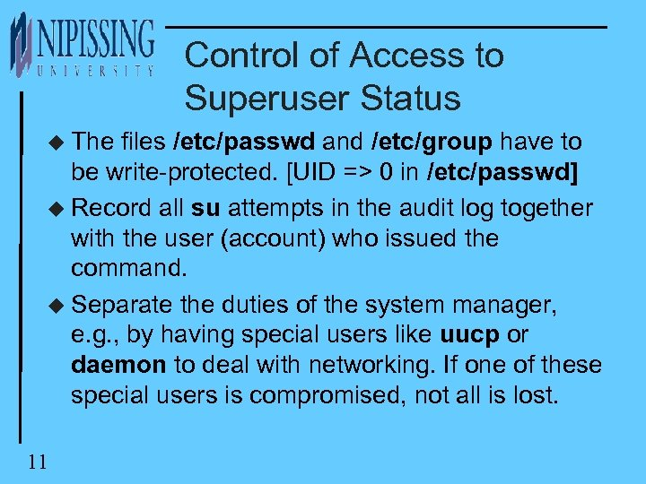 Control of Access to Superuser Status u The files /etc/passwd and /etc/group have to