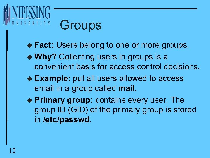 Groups u Fact: Users belong to one or more groups. u Why? Collecting users