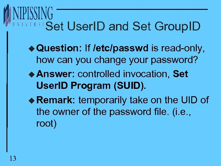 Set User. ID and Set Group. ID u Question: If /etc/passwd is read-only, how