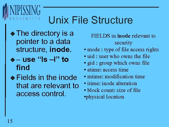 Unix File Structure u The directory is a pointer to a data structure, inode.
