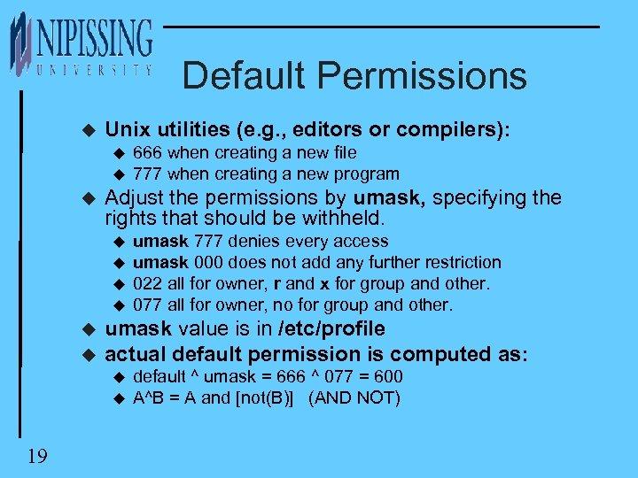 Default Permissions u Unix utilities (e. g. , editors or compilers): u u u