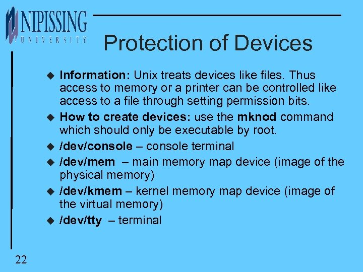 Protection of Devices u u u 22 Information: Unix treats devices like files. Thus