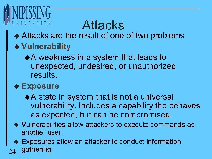 u Attacks are the result of one of two problems u Vulnerability u A