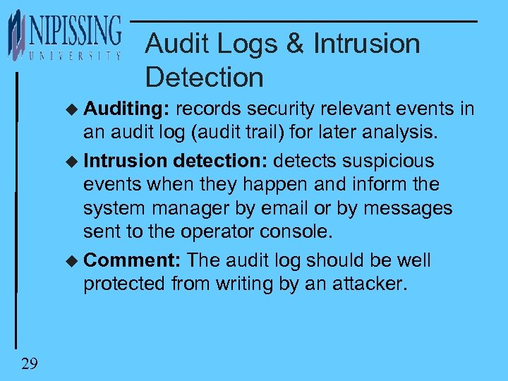 Audit Logs & Intrusion Detection u Auditing: records security relevant events in an audit