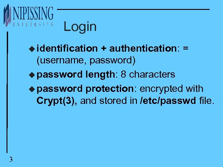 Login u identification + authentication: = (username, password) u password length: 8 characters u