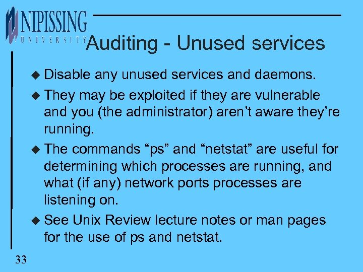 Auditing - Unused services u Disable any unused services and daemons. u They may