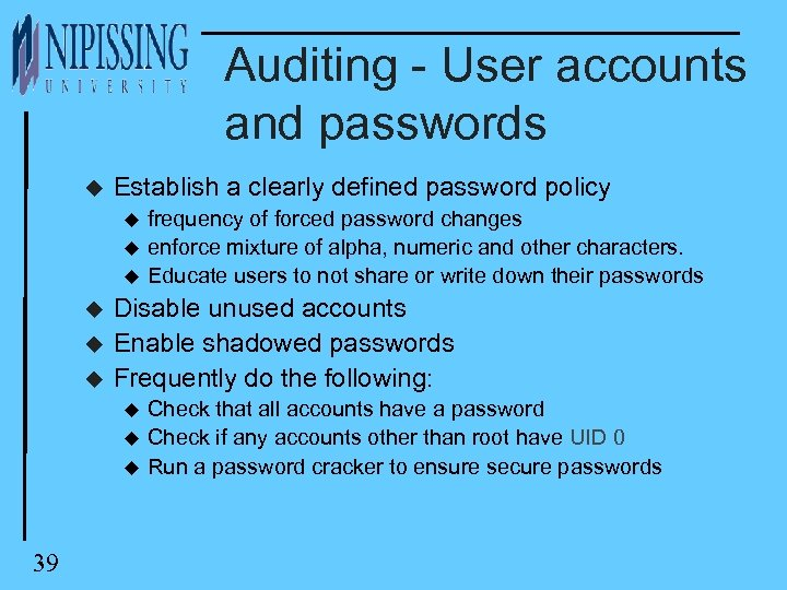 Auditing - User accounts and passwords u Establish a clearly defined password policy u