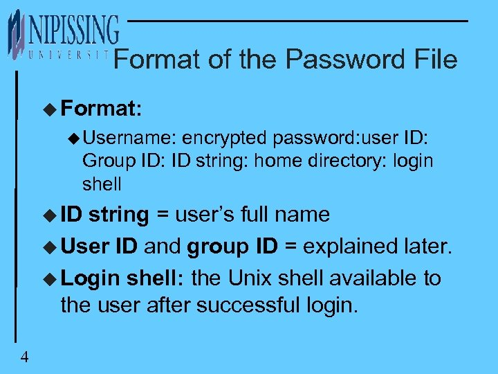 Format of the Password File u Format: u Username: encrypted password: user ID: Group