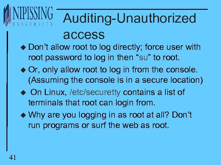 Auditing-Unauthorized access u Don't allow root to log directly; force user with root password