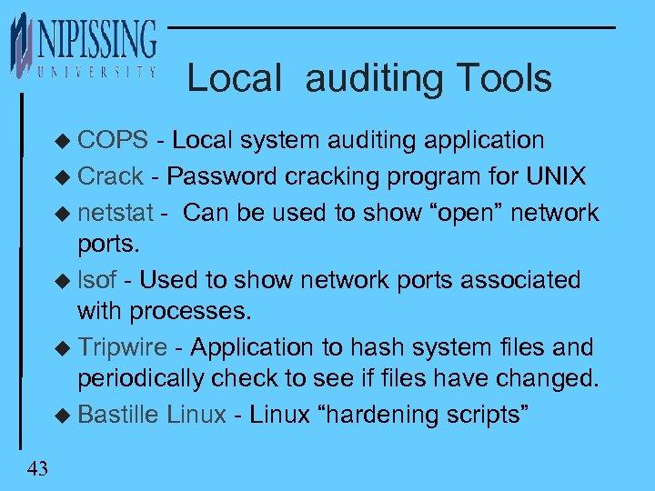 Local auditing Tools u COPS - Local system auditing application u Crack - Password