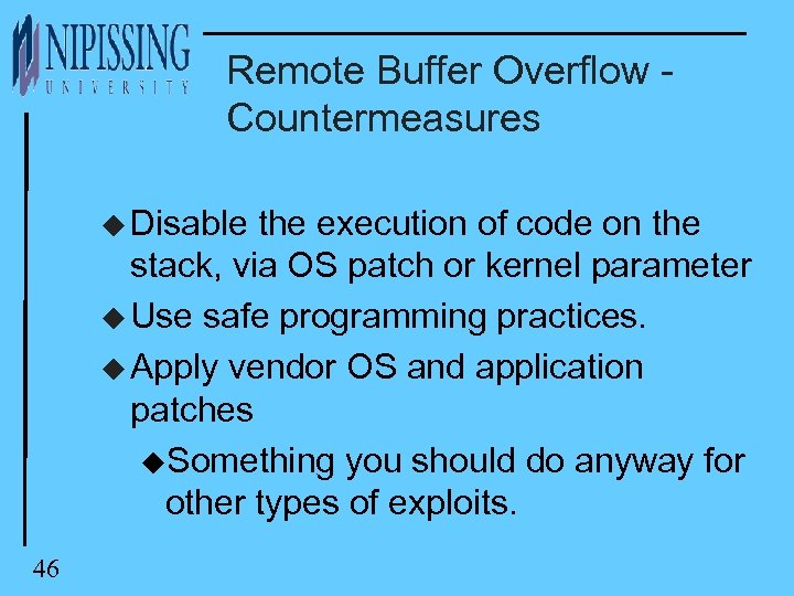 Remote Buffer Overflow Countermeasures u Disable the execution of code on the stack, via