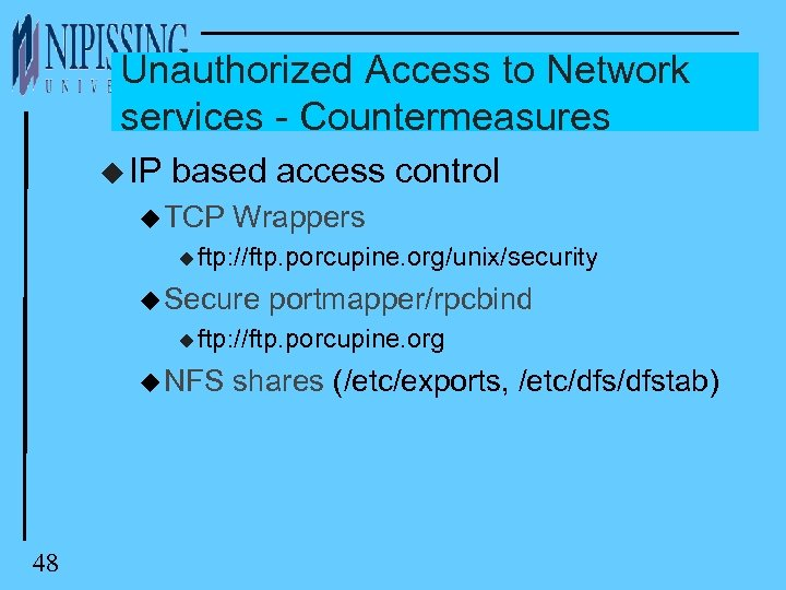 Unauthorized Access to Network services - Countermeasures u IP based access control u TCP