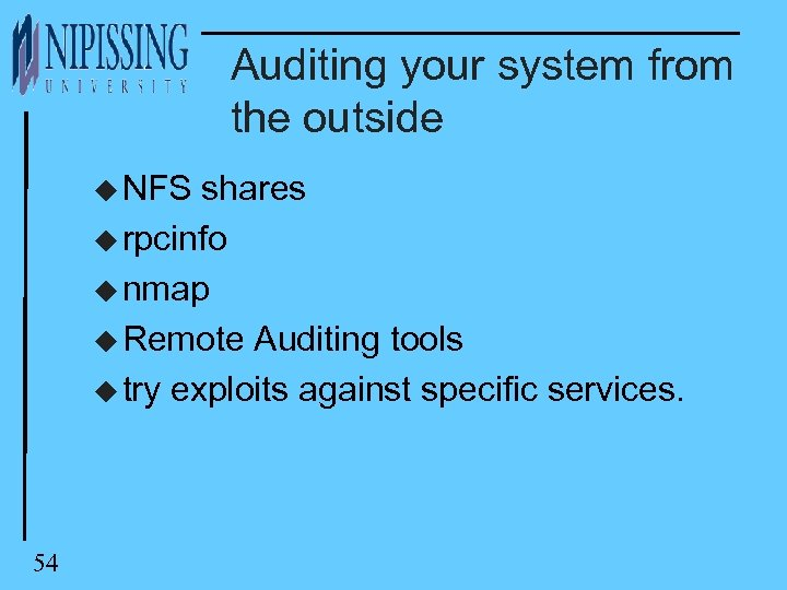 Auditing your system from the outside u NFS shares u rpcinfo u nmap u