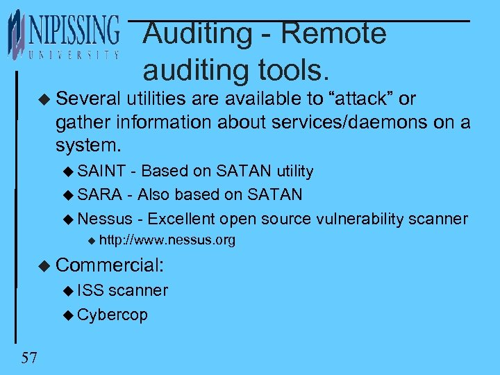 "Auditing - Remote auditing tools. u Several utilities are available to ""attack"" or gather"