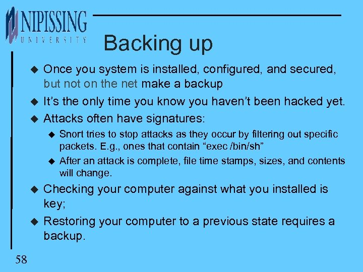 Backing up u u u Once you system is installed, configured, and secured, but