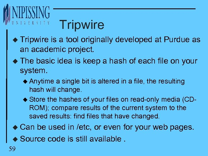 Tripwire u Tripwire is a tool originally developed at Purdue as an academic project.