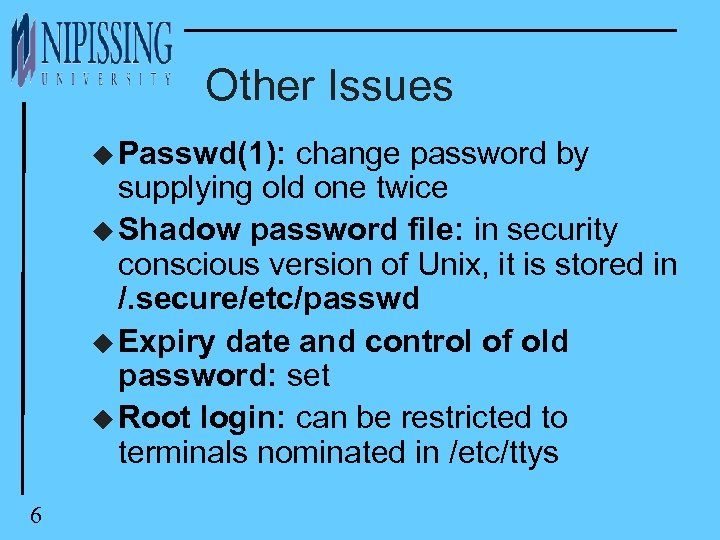 Other Issues u Passwd(1): change password by supplying old one twice u Shadow password
