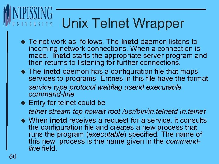 Unix Telnet Wrapper u u 60 Telnet work as follows. The inetd daemon listens