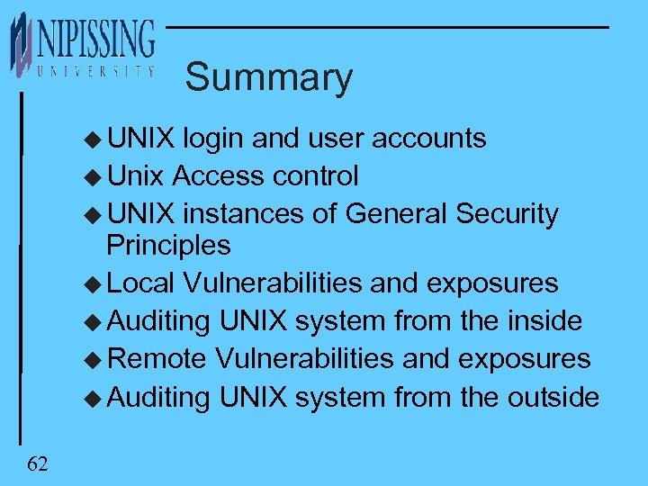 Summary u UNIX login and user accounts u Unix Access control u UNIX instances