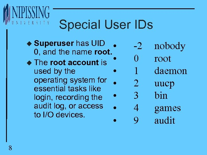 Special User IDs u Superuser has UID • 0, and the name root. •