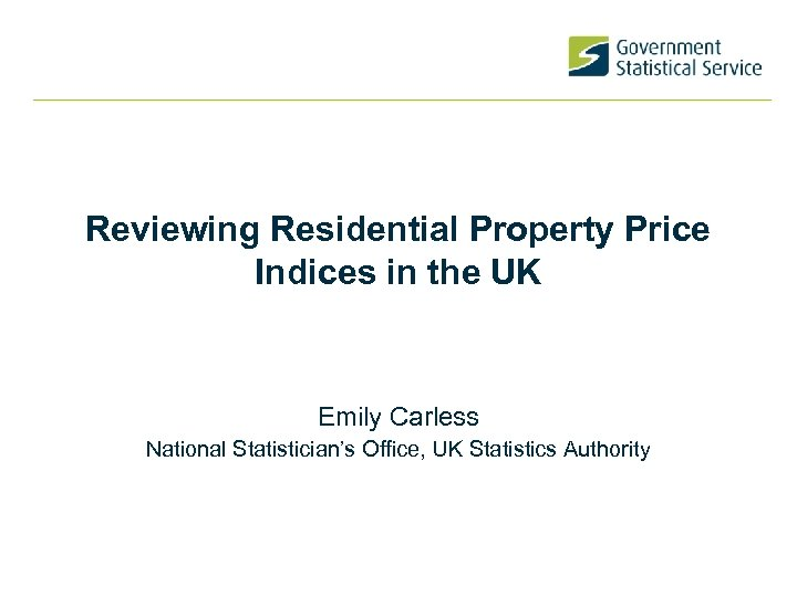 Reviewing Residential Property Price Indices in the UK Emily Carless National Statistician's Office, UK