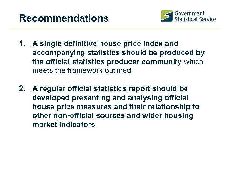 Recommendations 1. A single definitive house price index and accompanying statistics should be produced
