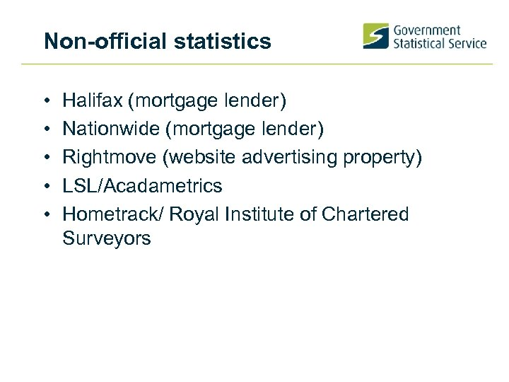 Non-official statistics • • • Halifax (mortgage lender) Nationwide (mortgage lender) Rightmove (website advertising