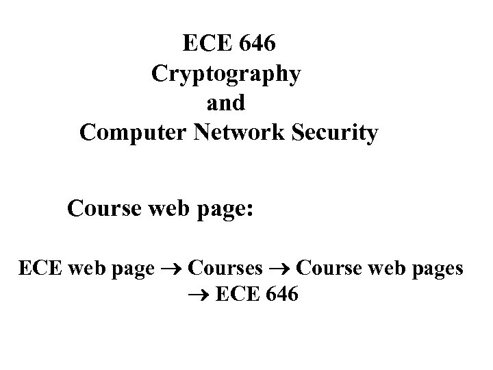 ECE 646 Cryptography and Computer Network Security Course web page: ECE web page Courses