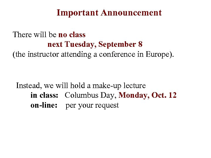 Important Announcement There will be no class next Tuesday, September 8 (the instructor attending