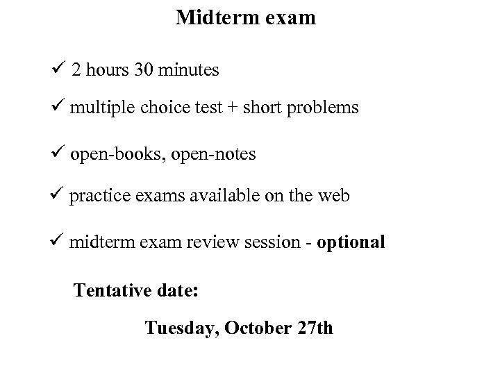 Midterm exam ü 2 hours 30 minutes ü multiple choice test + short problems