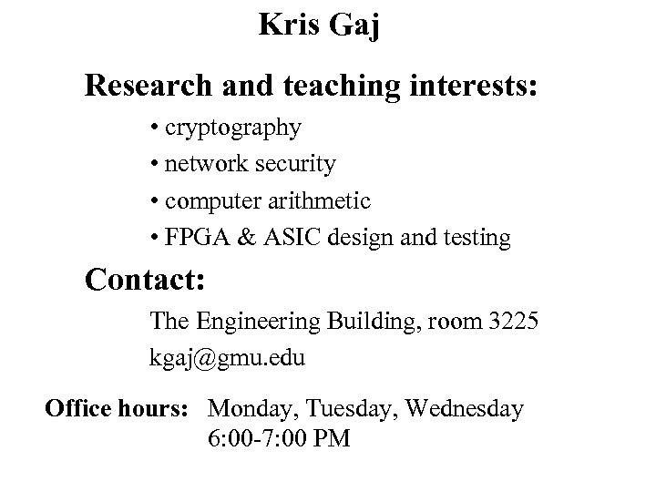 Kris Gaj Research and teaching interests: • cryptography • network security • computer arithmetic