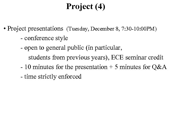 Project (4) • Project presentations (Tuesday, December 8, 7: 30 -10: 00 PM) -