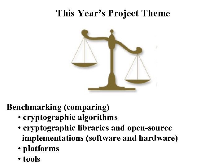 This Year's Project Theme Benchmarking (comparing) • cryptographic algorithms • cryptographic libraries and open-source