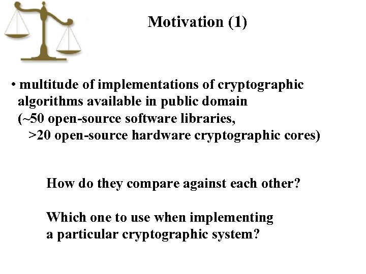Motivation (1) • multitude of implementations of cryptographic algorithms available in public domain (~50