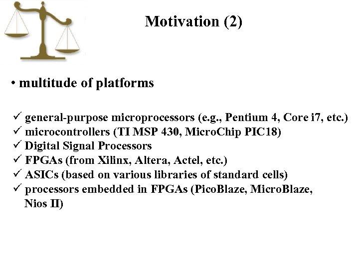 Motivation (2) • multitude of platforms ü general-purpose microprocessors (e. g. , Pentium 4,