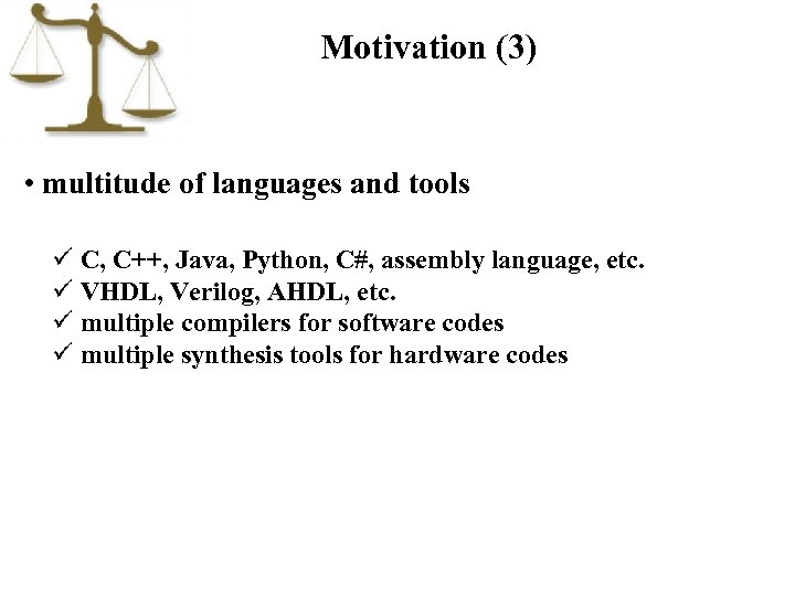 Motivation (3) • multitude of languages and tools ü C, C++, Java, Python, C#,