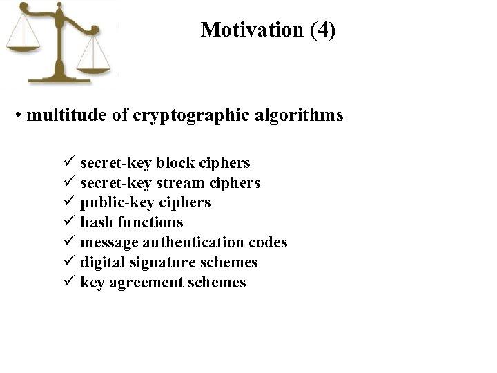 Motivation (4) • multitude of cryptographic algorithms ü secret-key block ciphers ü secret-key stream