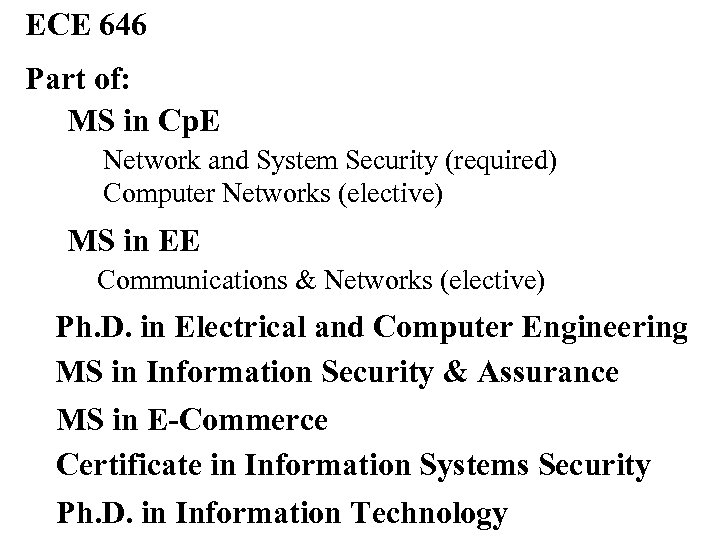 ECE 646 Part of: MS in Cp. E Network and System Security (required) Computer